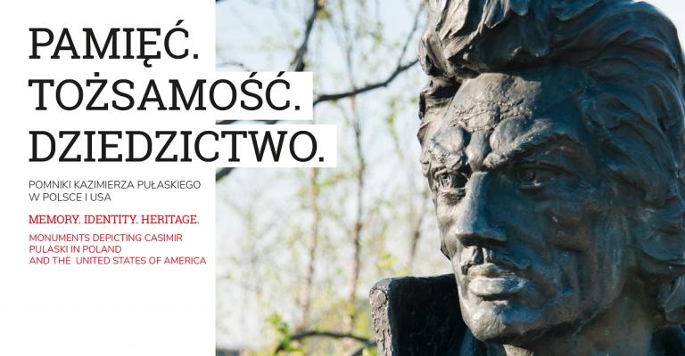 Pamięć. Tożsamość. Dziedzictwo. Pomniki Kazimierza Pułaskiego w Polsce i USA.